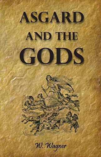 9781409784050: Asgard And The Gods The Tales And Traditions Of Our Northern Ancestors Froming A Complete Manual Of Norse Mythology