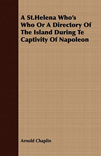 A St.Helena Whos Who Or A Directory Of The Island During Te Captivity Of Napoleon: Arnold Chaplin