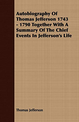 9781409784760: Autobiography of Thomas Jefferson 1743 - 1790: Together With a Summary of the Chief Events in Jefferson's Life