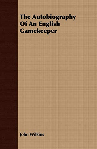 The Autobiography Of An English Gamekeeper: John Wilkins