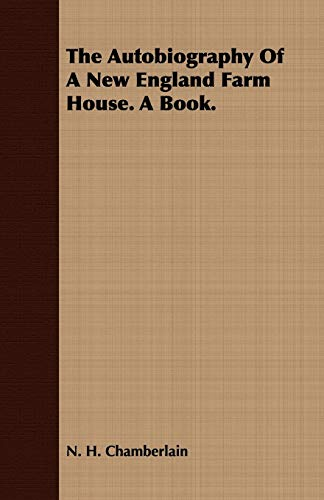 The Autobiography of a New England Farm House. a Book.: N. H. Chamberlain