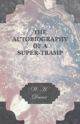 The Autobiography Of A Super-Tramp.: Davies, W. H.