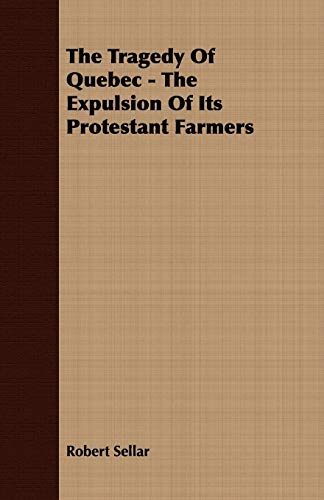 9781409788188: The Tragedy Of Quebec - The Expulsion Of Its Protestant Farmers