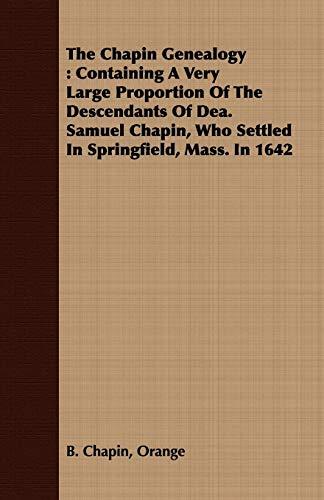 9781409792659: The Chapin Genealogy: Containing a Very Large Proportion of the Descendants of Dea. Samuel Chapin, Who Settled in Springfield, Mass. in 1642