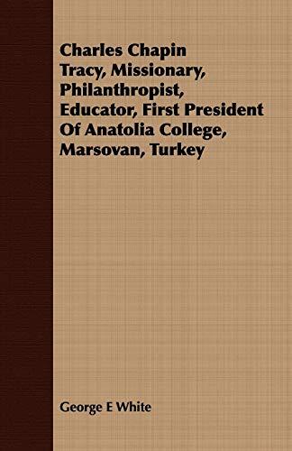 9781409792840: Charles Chapin Tracy, Missionary, Philanthropist, Educator, First President Of Anatolia College, Marsovan, Turkey