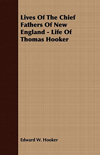 Lives Of The Chief Fathers Of New England - Life Of Thomas Hooker: Hooker, Edward W.