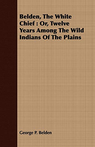 9781409797722: Belden, The White Chief: Or, Twelve Years Among The Wild Indians Of The Plains