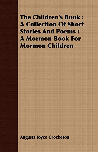 The Children's Book: A Collection of Short Stories and Poems: A Mormon Book for Mormon ...