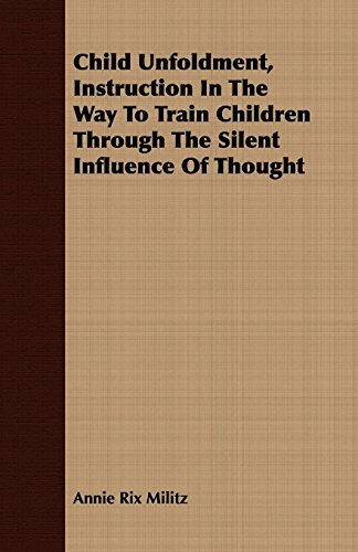 9781409798767: Child Unfoldment, Instruction in the Way to Train Children Through the Silent Influence of Thought