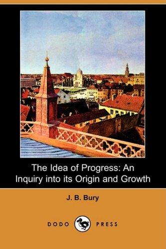 9781409900122: The Idea of Progress: An Inquiry Into Its Origin and Growth (Dodo Press)