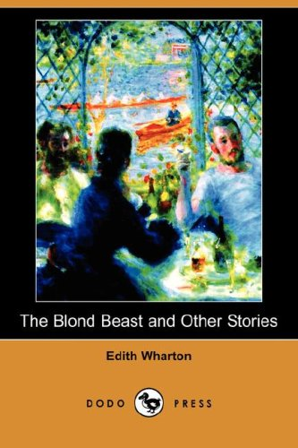The Blond Beast and Other Stories (Dodo: Edith Wharton