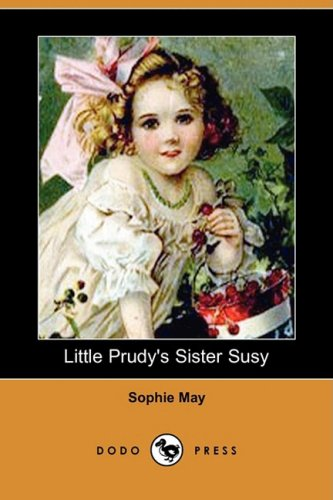 Little Prudy s Sister Susy (Dodo Press): Sophie May