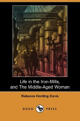 9781409902355: Life in the Iron-Mills, and the Middle-Aged Woman (Dodo Press)