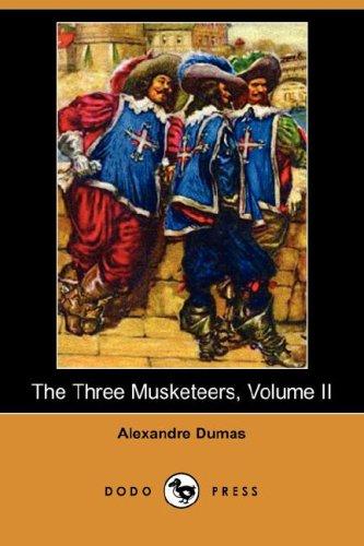 The Three Musketeers, Volume II (Dodo Press): Alexandre Dumas
