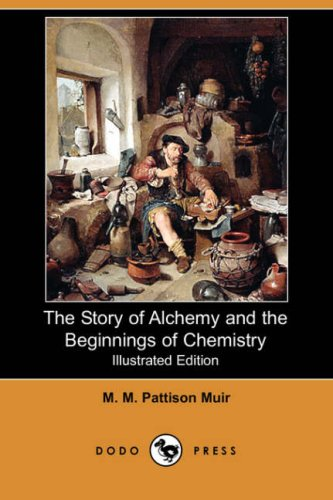 The Story of Alchemy and the Beginnings of Chemistry (Illustrated Edition) (Dodo Press): M. M. ...