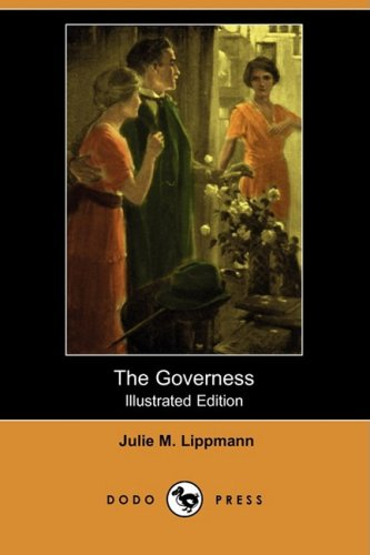 The Governess (Illustrated Edition) (Dodo Press): Julie M. Lippmann