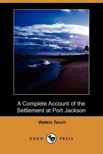 A Complete Account of the Settlement at: Watkin Tench