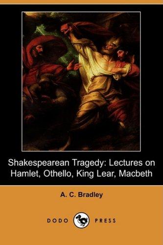 9781409904649: Shakespearean Tragedy: Lectures on Hamlet, Othello, King Lear, Macbeth (Dodo Press)