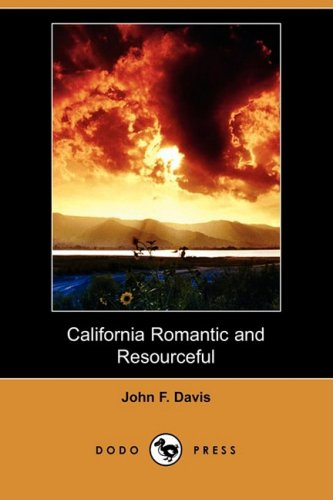 California Romantic and Resourceful (Dodo Press): John F. Davis