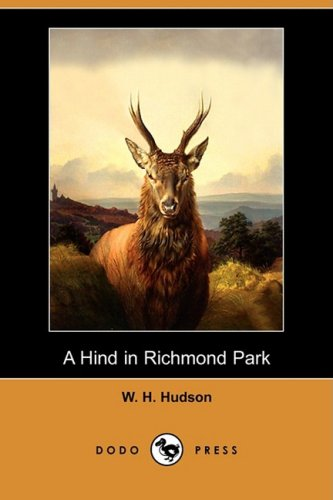 A Hind in Richmond Park (Dodo Press) (9781409905325) by Hudson, W. H.