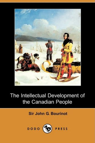 The Intellectual Development of the Canadian People (Dodo Press): John George Bourinot