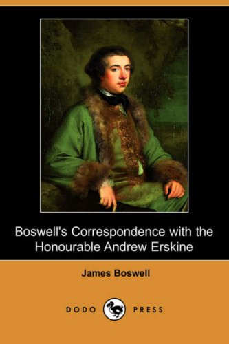 Boswell's Correspondence with the Honourable Andrew Erskine, and His Journal of a Tour to ...