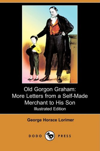 9781409906247: Old Gorgon Graham: More Letters from a Self-Made Merchant to His Son (Illustrated Edition) (Dodo Press)