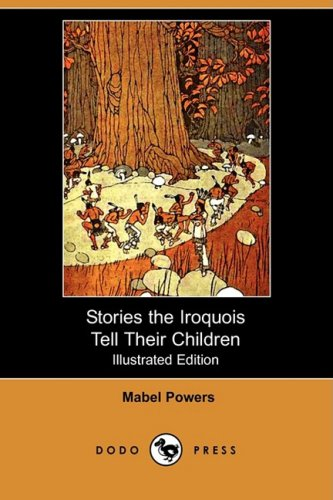 9781409906360: Stories the Iroquois Tell Their Children (Illustrated Edition) (Dodo Press)