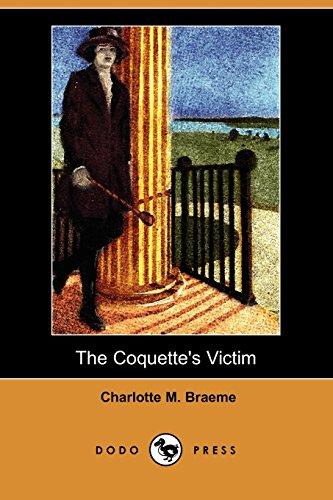 The Coquette's Victim (Dodo Press) (1409906620) by Braeme, Charlotte M.