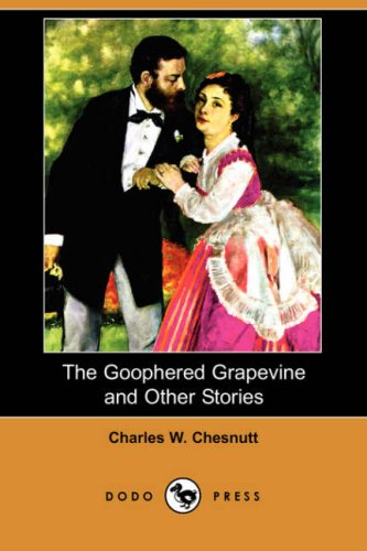 The Goophered Grapevine and Other Stories (Dodo Press): Charles Waddell Chesnutt