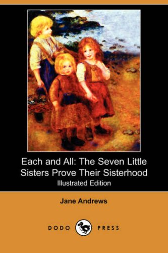Each and All: The Seven Little Sisters Prove Their Sisterhood (Illustrated Edition) (Dodo Press) (1409909050) by Andrews, Jane