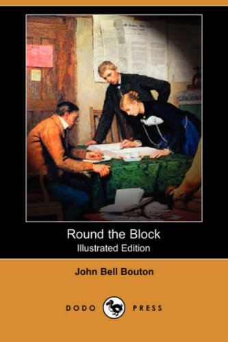Round the Block Illustrated Edition Dodo Press: John Bell Bouton