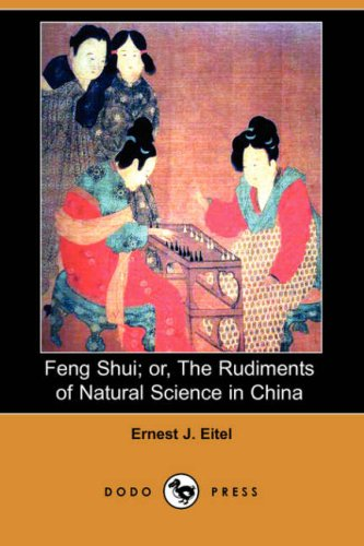9781409909781: Feng Shui; Or, the Rudiments of Natural Science in China (Dodo Press)