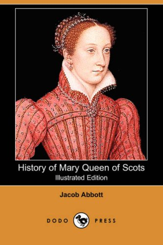 History of Mary Queen of Scots (Illustrated: Jacob Abbott