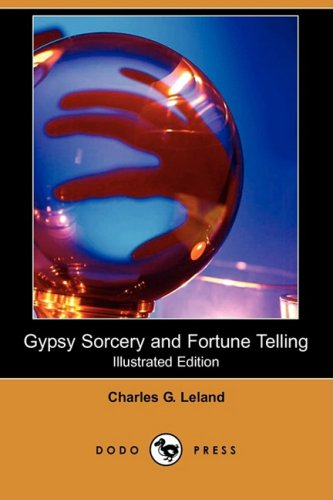 Gypsy Sorcery and Fortune Telling (Illustrated Edition): Leland, Charles G.