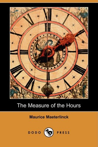 The Measure of the Hours (Dodo Press): Maurice Maeterlinck, Alexander
