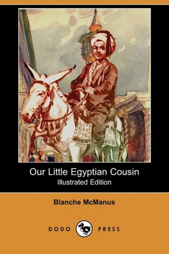 Our Little Egyptian Cousin (Illustrated Edition) (Dodo Press): Blanche McManus