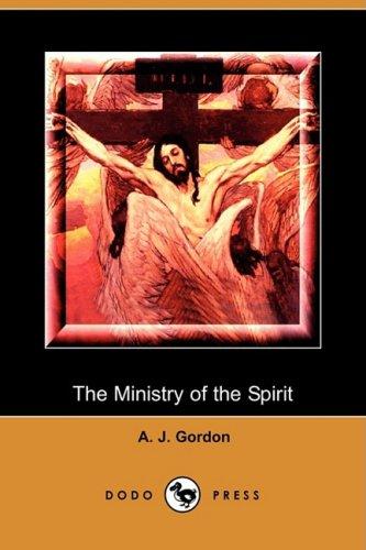 The Ministry of the Spirit (Dodo Press): Adoniram Judson Gordon,