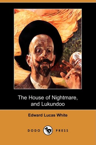 The House of Nightmare, and Lukundoo (Dodo: Edward Lucas White