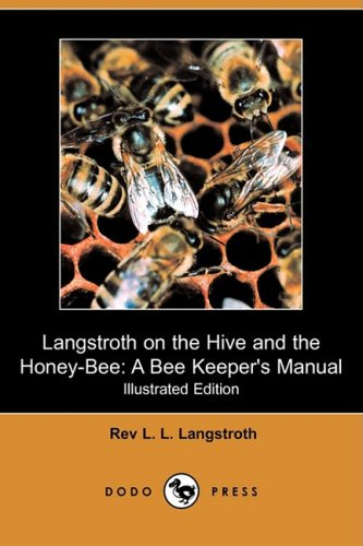 Langstroth on the Hive and the Honey-Bee: Langstroth, Rev L