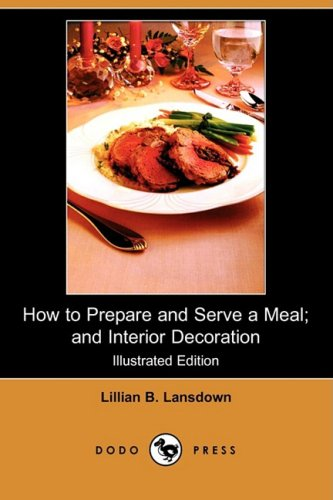 9781409912354: How to Prepare and Serve a Meal; And Interior Decoration (Illustrated Edition) (Dodo Press)