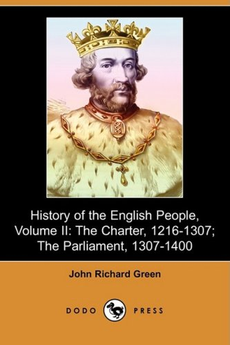 9781409912439: History of the English People, Volume II: The Charter, 1216-1307; The Parliament, 1307-1400 (Dodo Press)