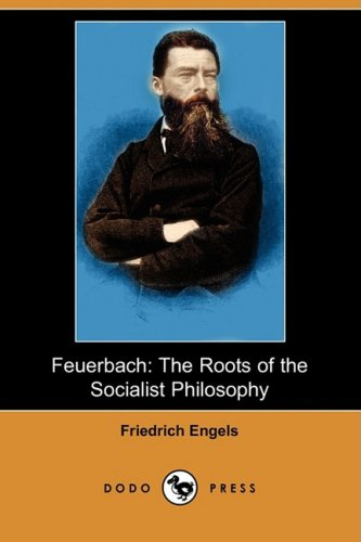Feuerbach: The Roots of the Socialist Philosophy: Friedrich Engels