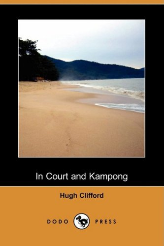 In Court and Kampong (Dodo Press): Hugh Clifford