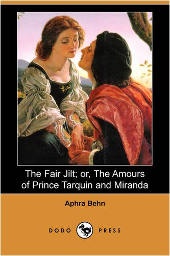 The Fair Jilt Or, the Amours of Prince Tarquin and Miranda Dodo Press: Aphra Behn
