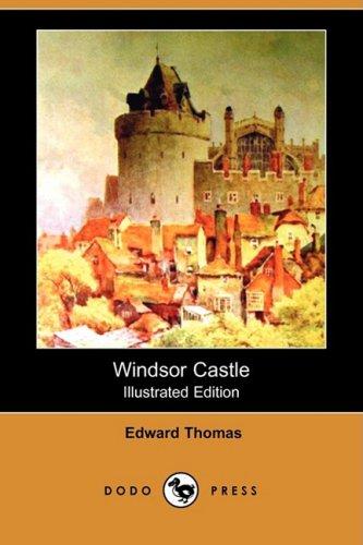 Windsor Castle (Illustrated Edition) (Dodo Press): Edward Thomas