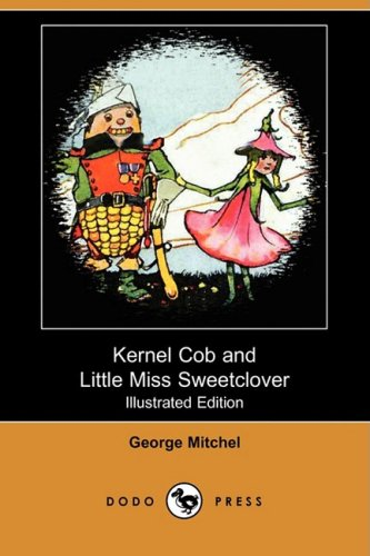 9781409914808: Kernel Cob and Little Miss Sweetclover (Illustrated Edition) (Dodo Press)