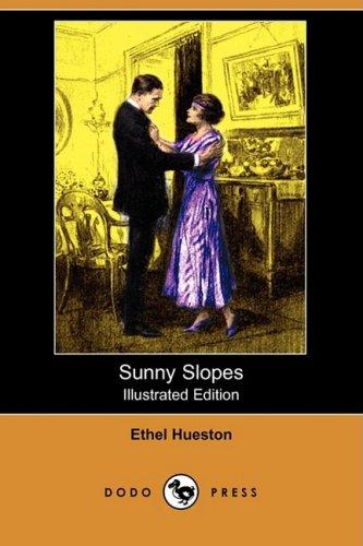 Sunny Slopes (Illustrated Edition) (Dodo Press): Ethel Hueston