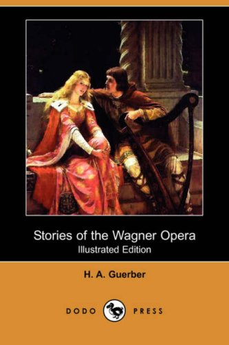 Stories of the Wagner Opera (Illustrated Edition) (Dodo Press) (1409915158) by H. A. Guerber