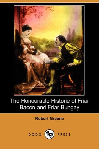 The Honourable Historie of Friar Bacon and Friar Bungay (Dodo Press) (9781409915447) by Greene, Robert
